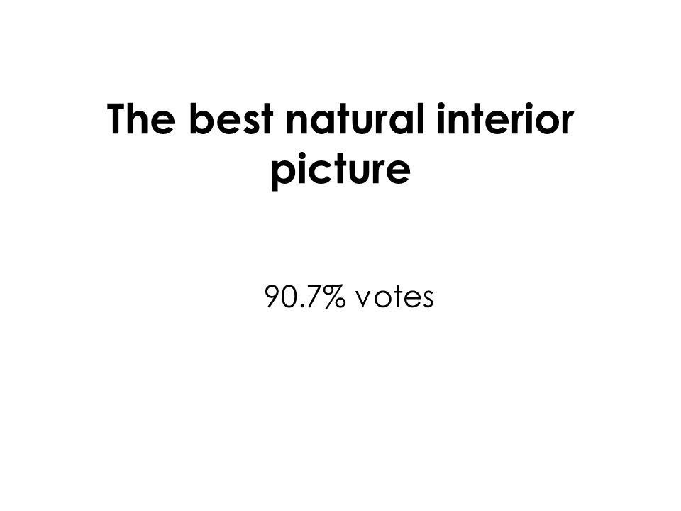 The best natural interior picture 90.7% votes