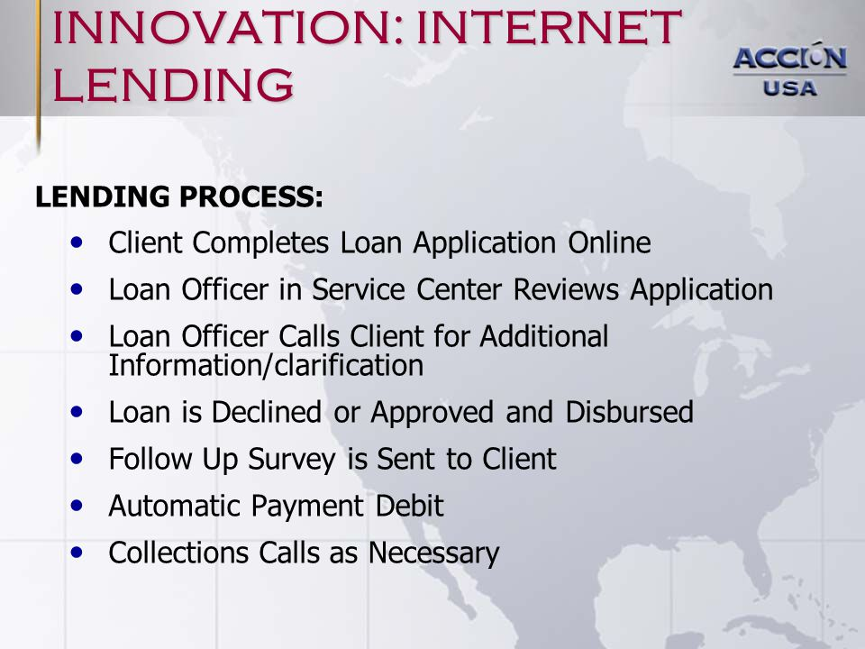 LENDING PROCESS: Client Completes Loan Application Online Loan Officer in Service Center Reviews Application Loan Officer Calls Client for Additional