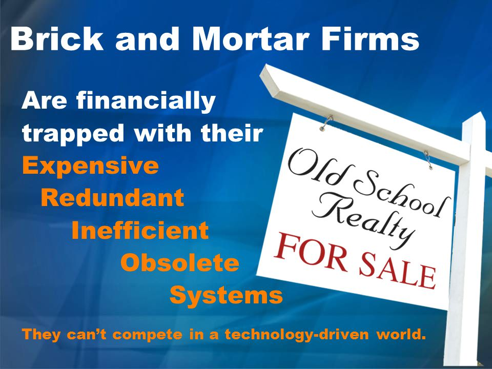 Brick and Mortar Firms Are financially trapped with their Expensive Redundant Inefficient Obsolete Systems They cant compete in a technology-driven world.