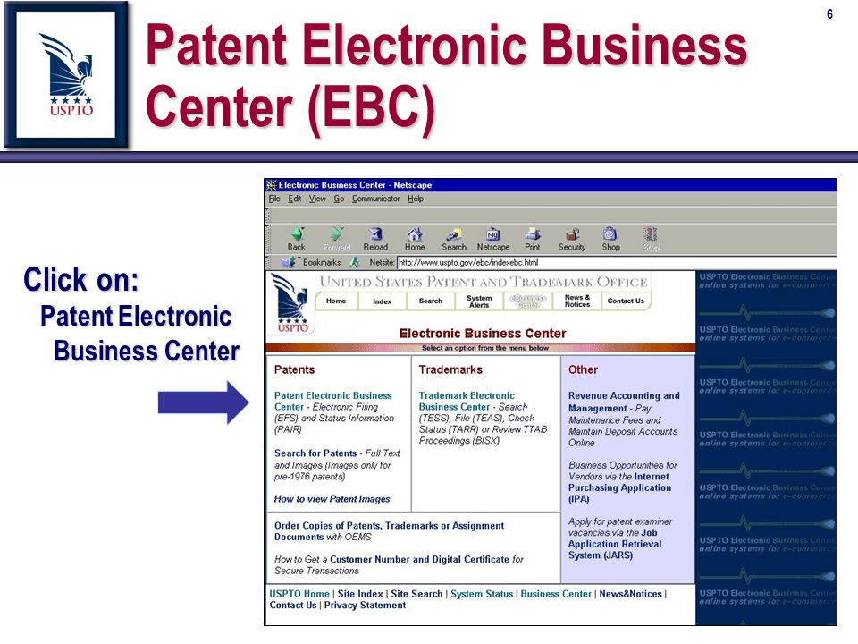 6 Patent Electronic Business Center (EBC) Click on: Patent Electronic Business Center Business Center