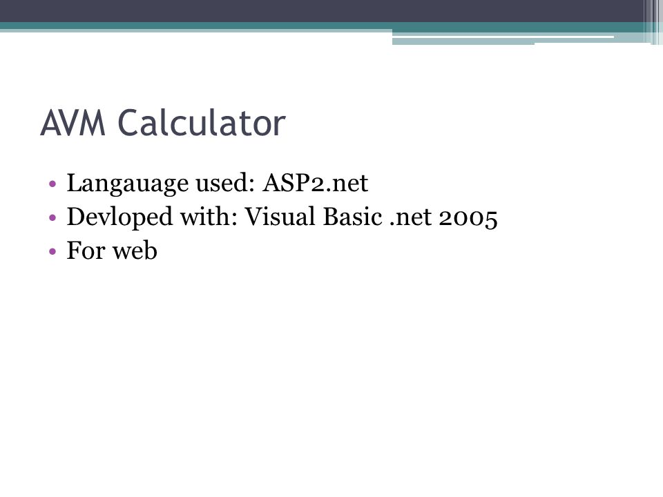 AVM Calculator Langauage used: ASP2.net Devloped with: Visual Basic.net 2005 For web