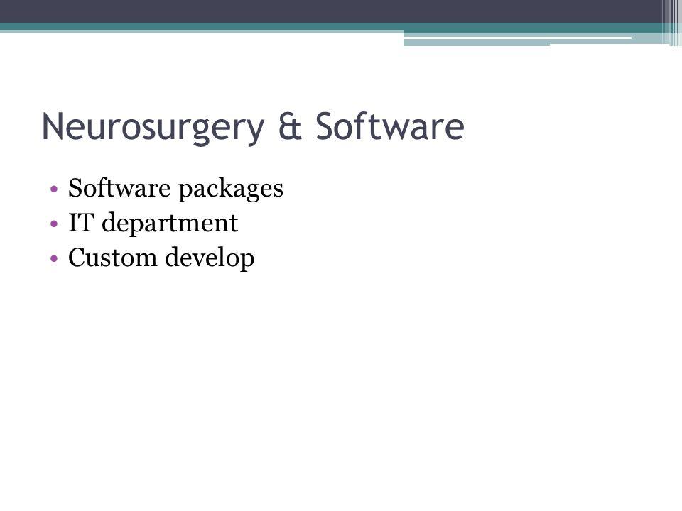 Neurosurgery & Software Software packages IT department Custom develop