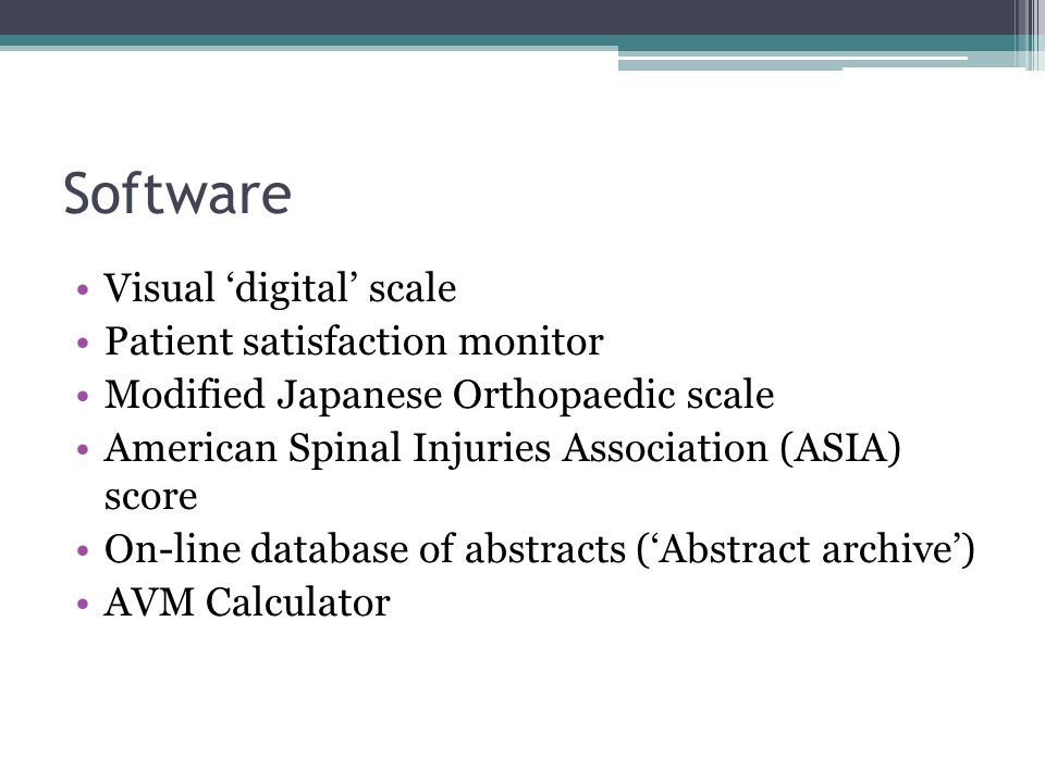 Software Visual digital scale Patient satisfaction monitor Modified Japanese Orthopaedic scale American Spinal Injuries Association (ASIA) score On-line database of abstracts (Abstract archive) AVM Calculator