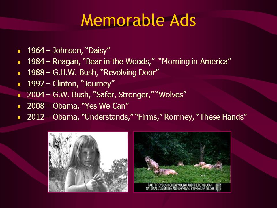 Memorable Ads 1964 – Johnson, Daisy 1984 – Reagan, Bear in the Woods, Morning in America 1988 – G.H.W.