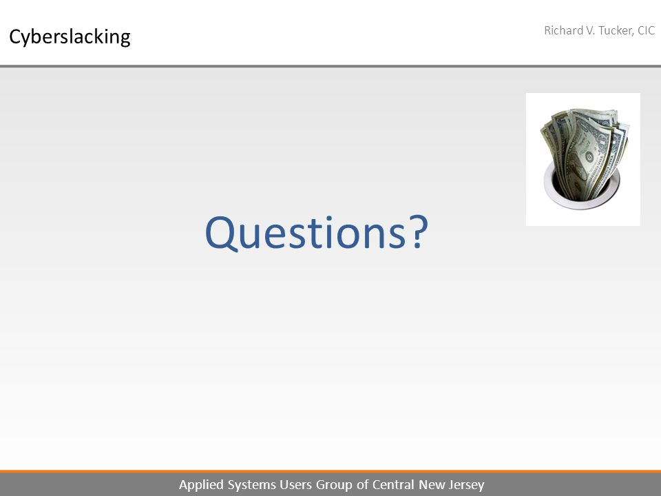 12 Richard V. Tucker, CIC Applied Systems Users Group of Central New Jersey Cyberslacking Questions?