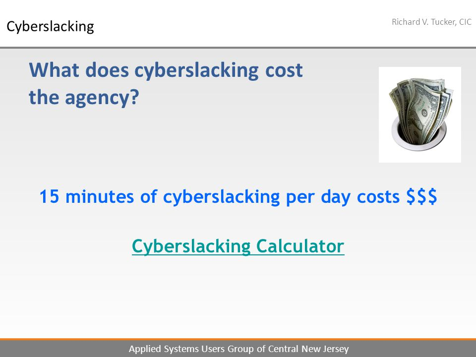 8 Richard V. Tucker, CIC Applied Systems Users Group of Central New Jersey Cyberslacking What does cyberslacking cost the agency? 15 minutes of cybers