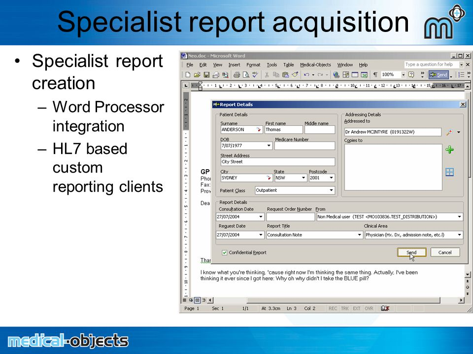 Specialist report acquisition Specialist report creation –Word Processor integration –HL7 based custom reporting clients