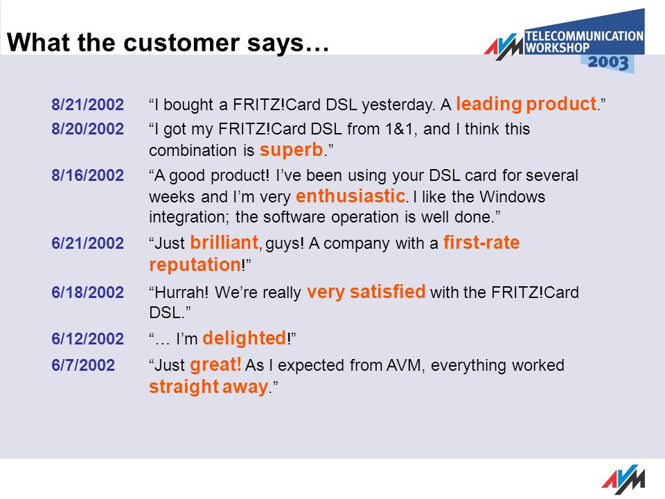What the customer says… 8/21/2002 I bought a FRITZ!Card DSL yesterday. A leading product. 8/20/2002 I got my FRITZ!Card DSL from 1&1, and I think this