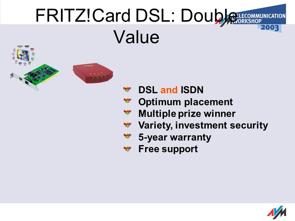 DSL and ISDN Optimum placement Multiple prize winner Variety, investment security 5-year warranty Free support