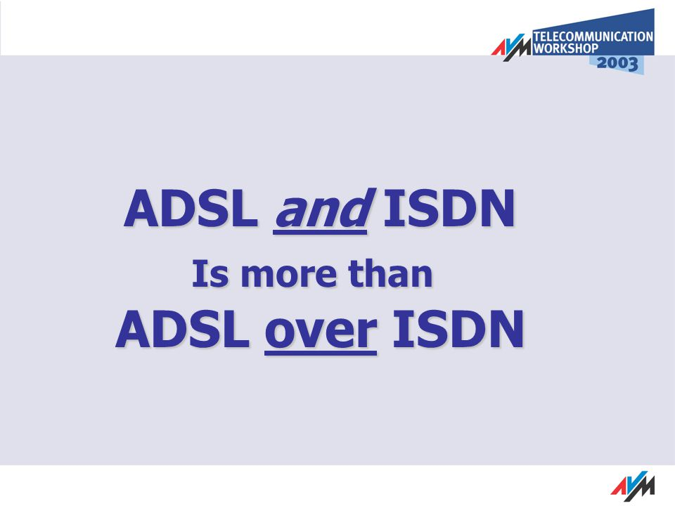 ADSL and ISDN Is more than ADSL over ISDN