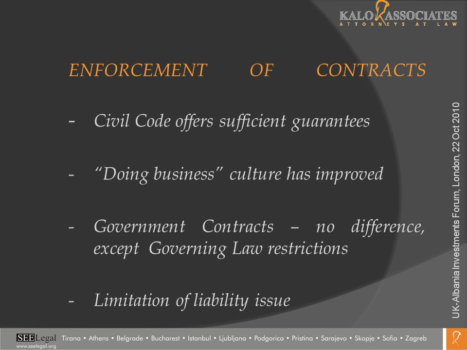 ENFORCEMENT OF CONTRACTS - Civil Code offers sufficient guarantees -Doing business culture has improved - Government Contracts – no difference, except