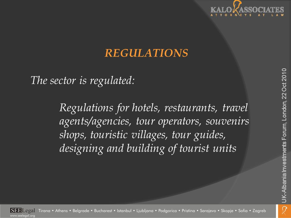 REGULATIONS The sector is regulated: Regulations for hotels, restaurants, travel agents/agencies, tour operators, souvenirs shops, touristic villages,