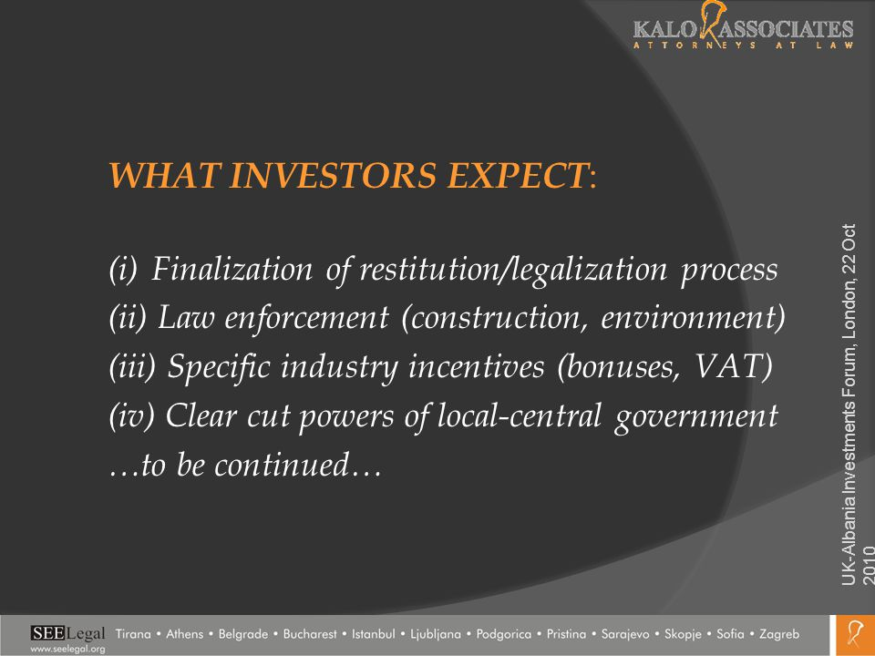 WHAT INVESTORS EXPECT : (i) Finalization of restitution/legalization process (ii) Law enforcement (construction, environment) (iii) Specific industry