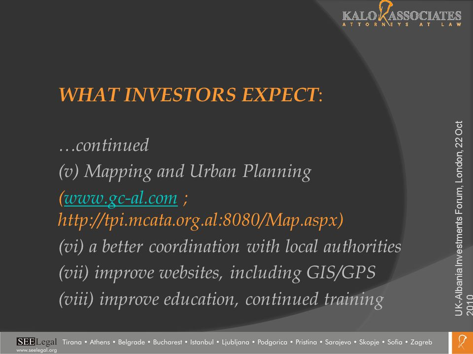 WHAT INVESTORS EXPECT : …continued (v) Mapping and Urban Planning (www.gc-al.com ; http://tpi.mcata.org.al:8080/Map.aspx)www.gc-al.com (vi) a better c