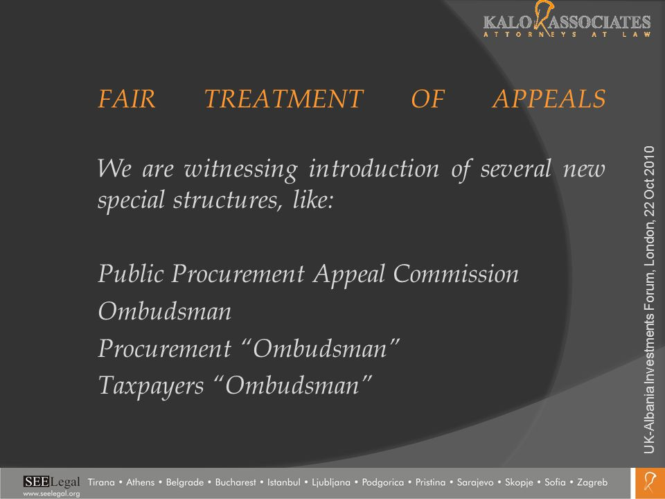 FAIR TREATMENT OF APPEALS We are witnessing introduction of several new special structures, like: Public Procurement Appeal Commission Ombudsman Procu