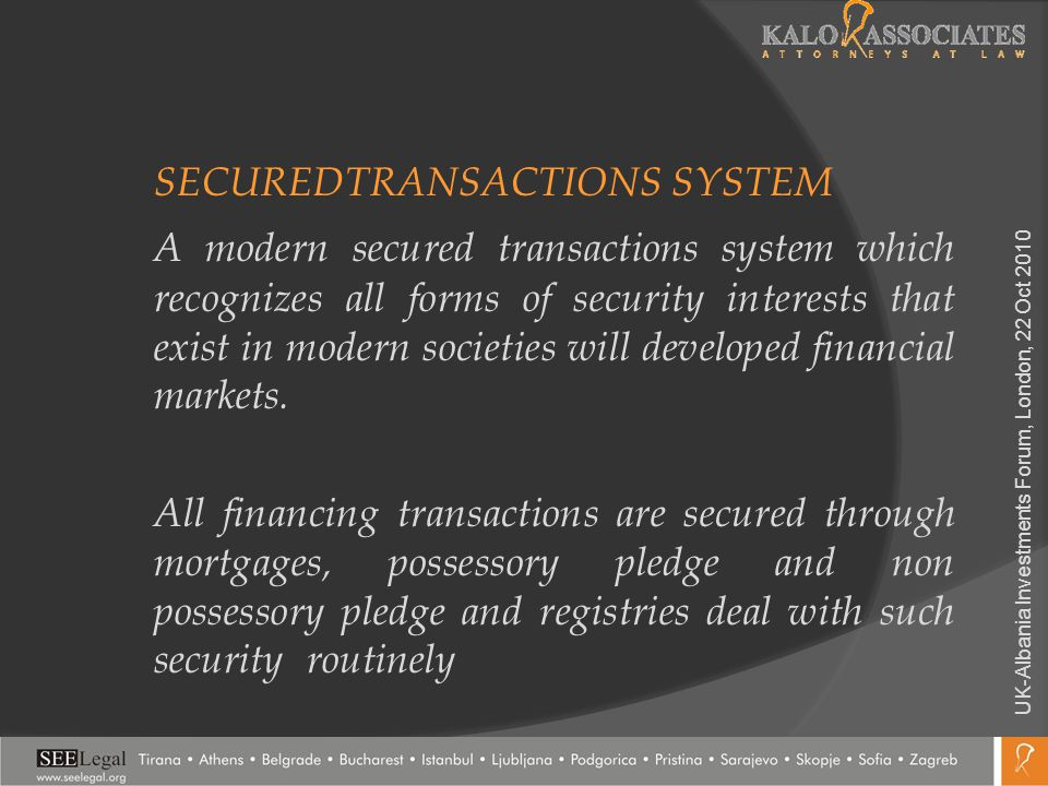 SECUREDTRANSACTIONS SYSTEM A modern secured transactions system which recognizes all forms of security interests that exist in modern societies will developed financial markets.