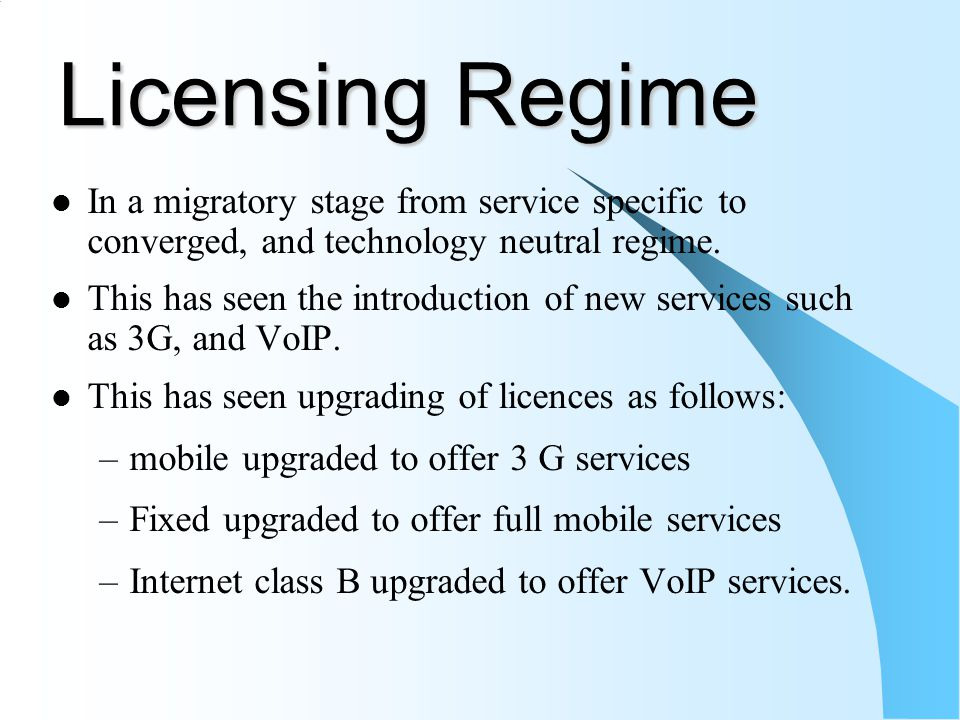 Licensing Regime In a migratory stage from service specific to converged, and technology neutral regime. This has seen the introduction of new service