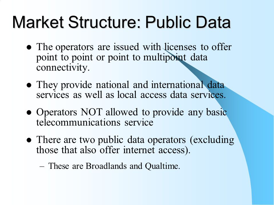 Market Structure: Public Data The operators are issued with licenses to offer point to point or point to multipoint data connectivity. They provide na