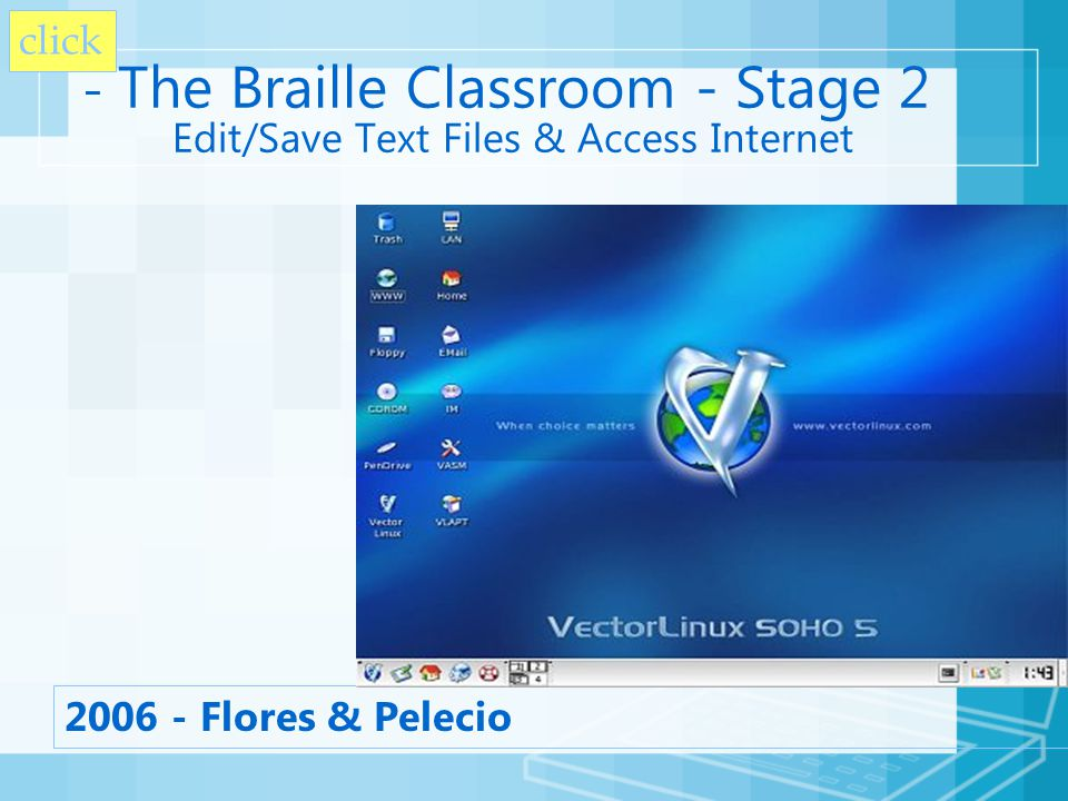 - The Braille Classroom - Stage 2 Edit/Save Text Files & Access Internet 2006 - Flores & Pelecio click