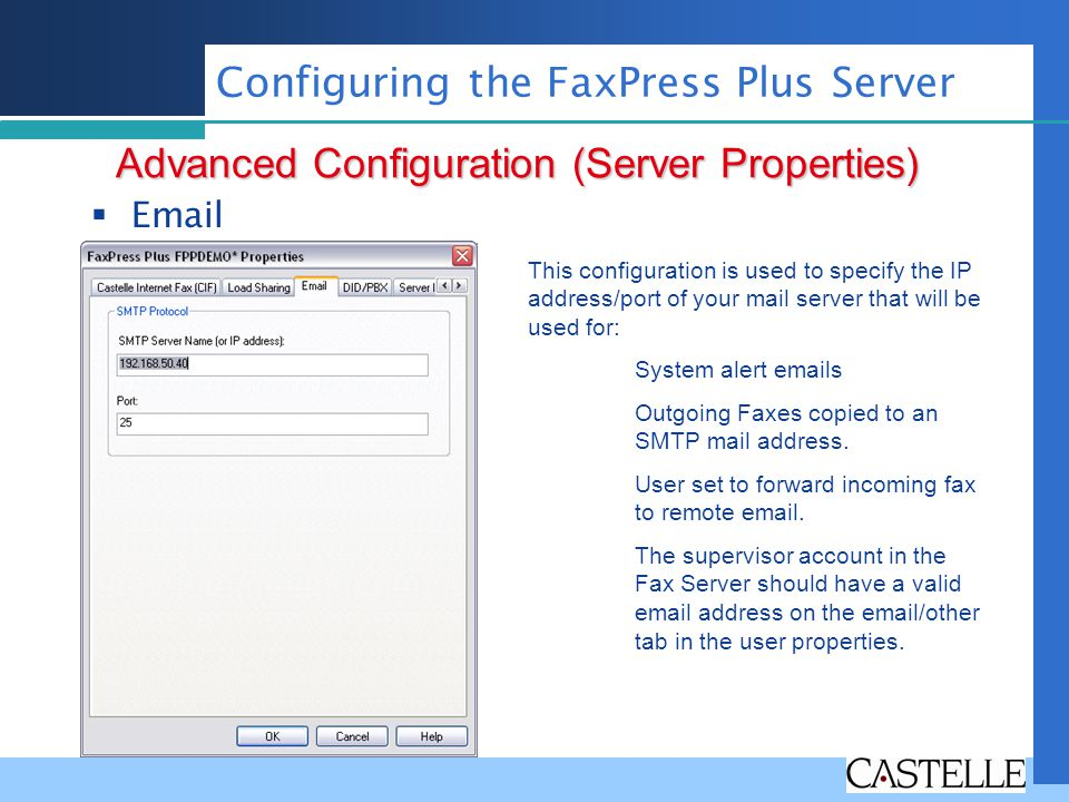 Email Advanced Configuration (Server Properties) Configuring the FaxPress Plus Server This configuration is used to specify the IP address/port of you