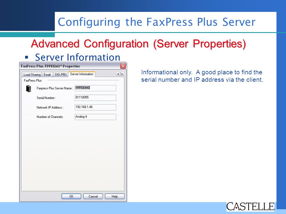 Server Information Advanced Configuration (Server Properties) Configuring the FaxPress Plus Server Informational only. A good place to find the serial