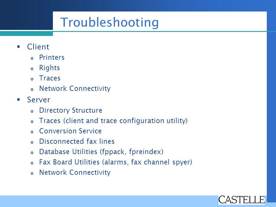 Troubleshooting Client Printers Rights Traces Network Connectivity Server Directory Structure Traces (client and trace configuration utility) Conversi
