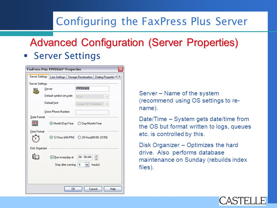 Server Settings Advanced Configuration (Server Properties) Configuring the FaxPress Plus Server Server – Name of the system (recommend using OS settin