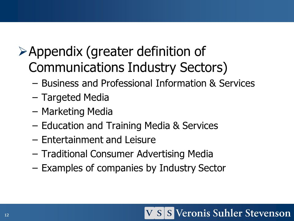 12 Appendix (greater definition of Communications Industry Sectors) –Business and Professional Information & Services –Targeted Media –Marketing Media