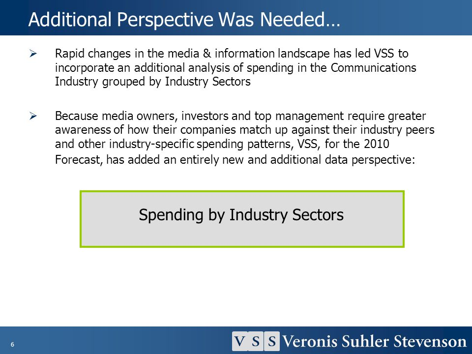 6 Additional Perspective Was Needed… Rapid changes in the media & information landscape has led VSS to incorporate an additional analysis of spending