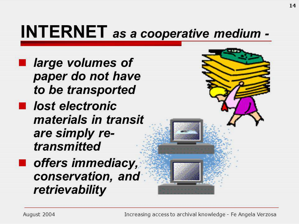 August 2004Increasing access to archival knowledge - Fe Angela Verzosa 14 INTERNET as a cooperative medium - large volumes of paper do not have to be