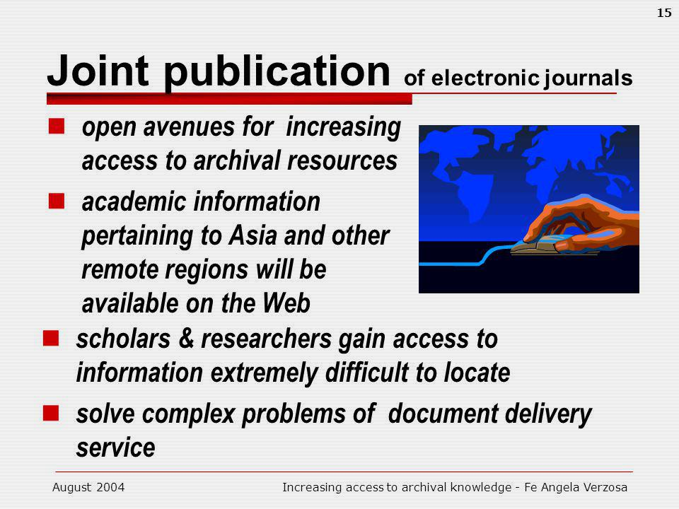 August 2004Increasing access to archival knowledge - Fe Angela Verzosa 15 Joint publication of electronic journals open avenues for increasing access