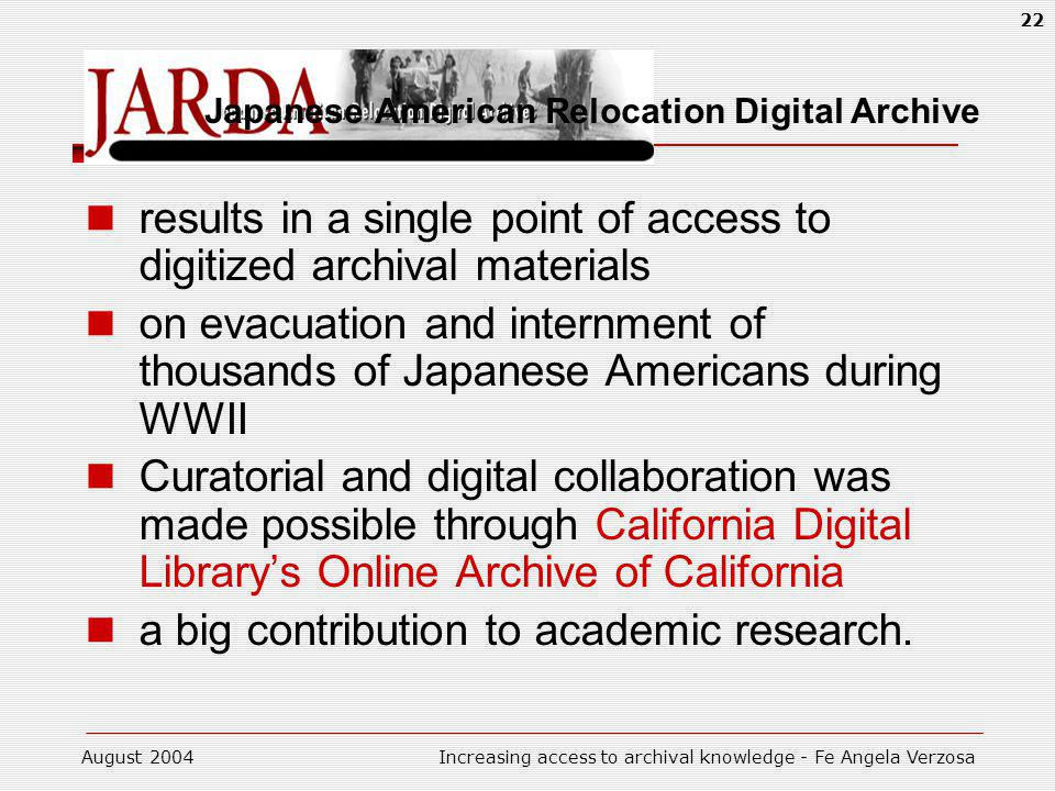 August 2004Increasing access to archival knowledge - Fe Angela Verzosa 22 results in a single point of access to digitized archival materials on evacu