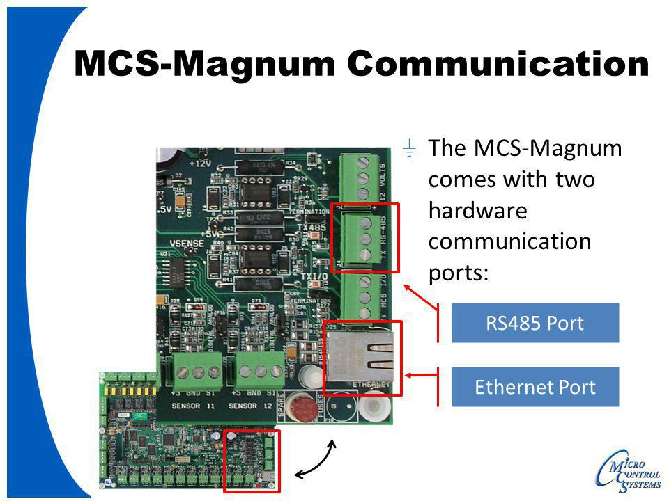 MCS-Magnum Communication RS485 Port Ethernet Port The MCS-Magnum comes with two hardware communication ports: