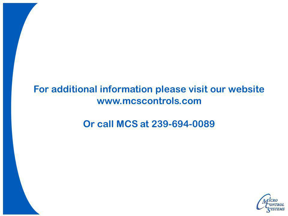 For additional information please visit our website www.mcscontrols.com Or call MCS at 239-694-0089