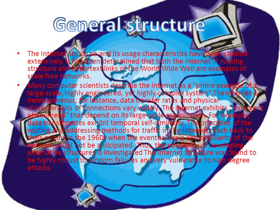 The Internet structure and its usage characteristics have been studied extensively. It has been determined that both the Internet IP routing structure