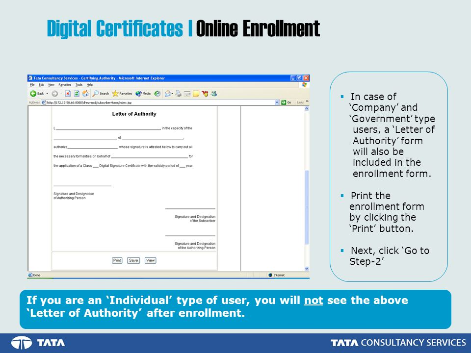 In case of Company and Government type users, a Letter of Authority form will also be included in the enrollment form.