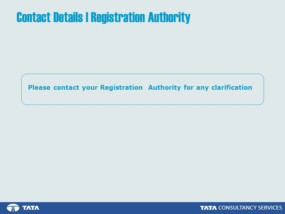 Contact Details | Registration Authority Please contact your Registration Authority for any clarification
