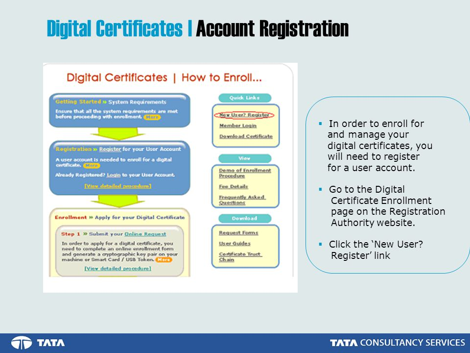 Digital Certificates | Account Registration In order to enroll for and manage your digital certificates, you will need to register for a user account.