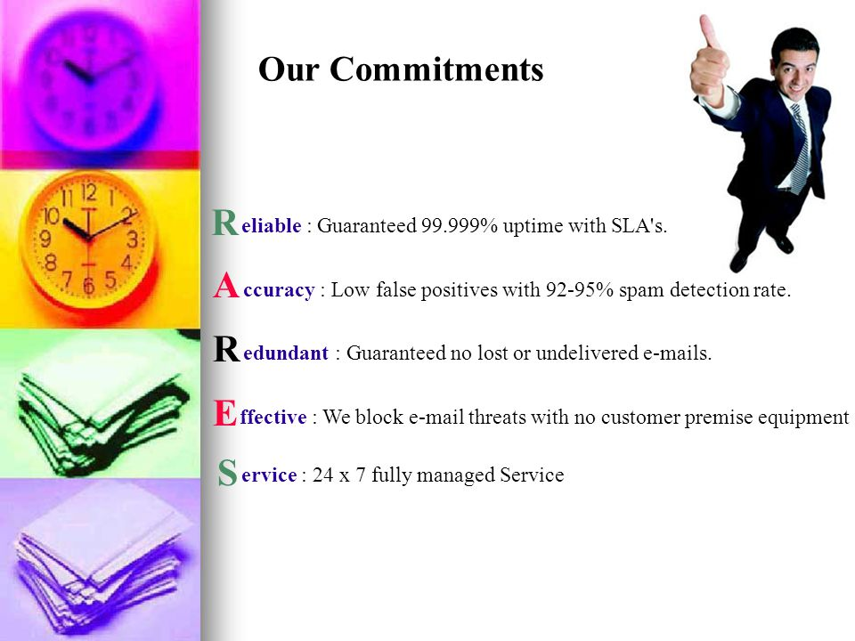 Our Commitments R A R E S eliable : Guaranteed 99.999% uptime with SLA s.