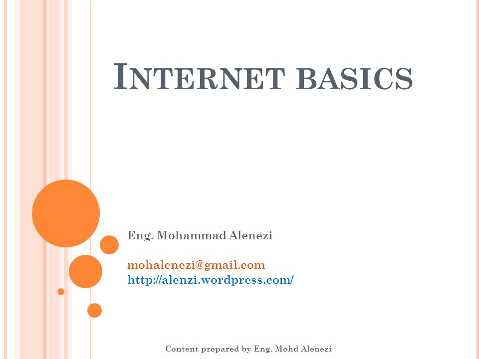 I NTERNET BASICS Eng. Mohammad Alenezi mohalenezi@gmail.com http://alenzi.wordpress.com/ Content prepared by Eng. Mohd Alenezi