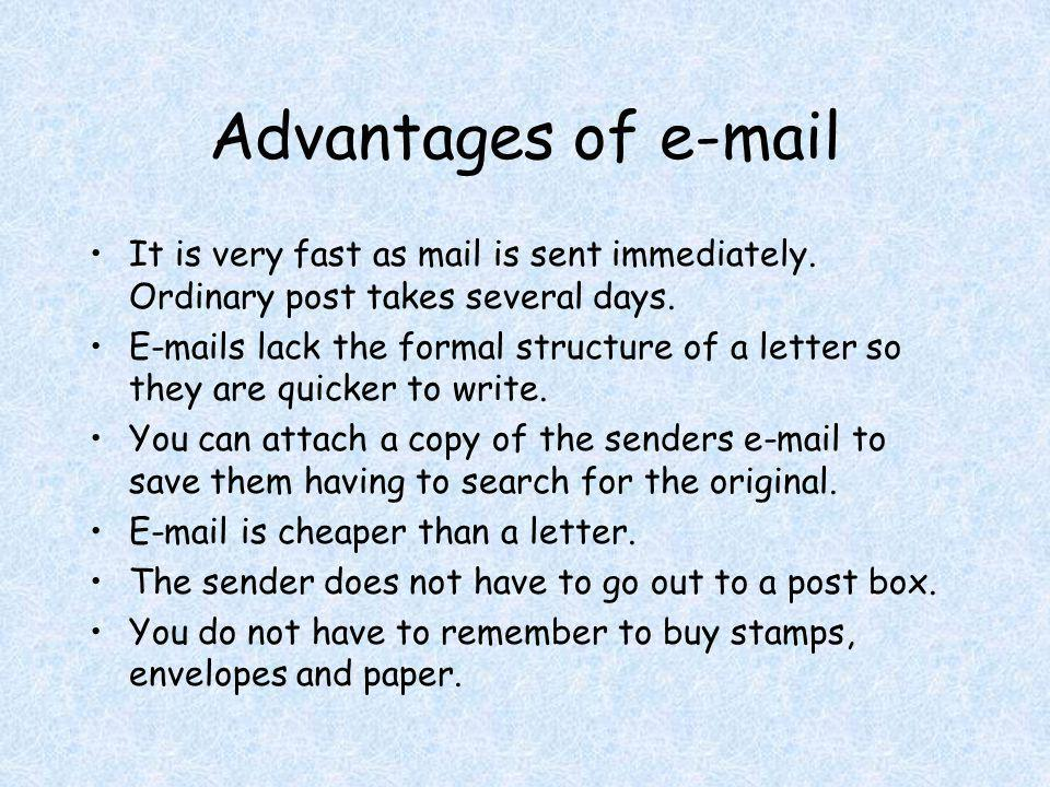 Disadvantages of e-mail Not everyone has the equipment to send and receive e-mail.