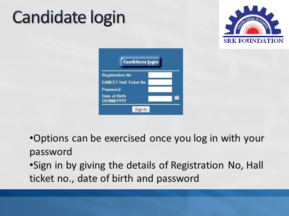 Options can be exercised once you log in with your password Sign in by giving the details of Registration No, Hall ticket no., date of birth and passw