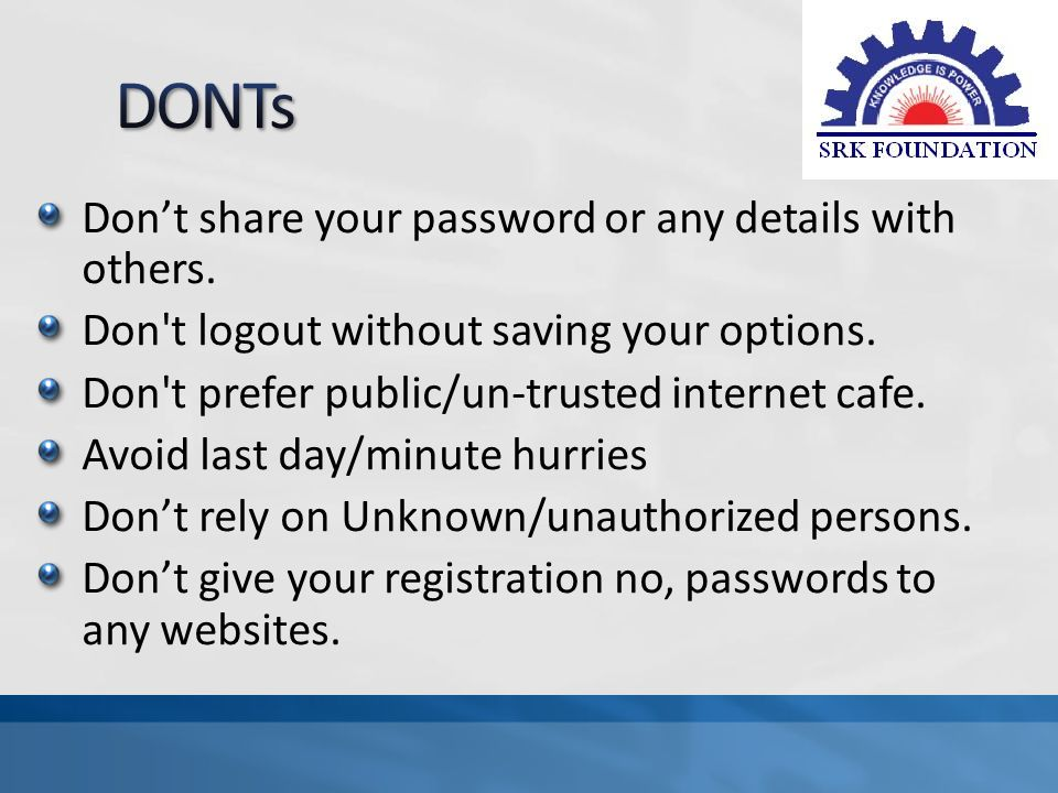 Dont share your password or any details with others.