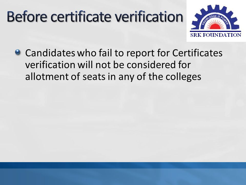 Candidates who fail to report for Certificates verification will not be considered for allotment of seats in any of the colleges