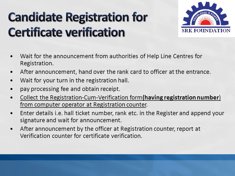 Wait for the announcement from authorities of Help Line Centres for Registration. After announcement, hand over the rank card to officer at the entran