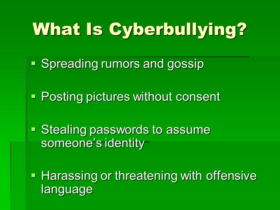 What Is Cyberbullying? Spreading rumors and gossip Spreading rumors and gossip Posting pictures without consent Posting pictures without consent Steal