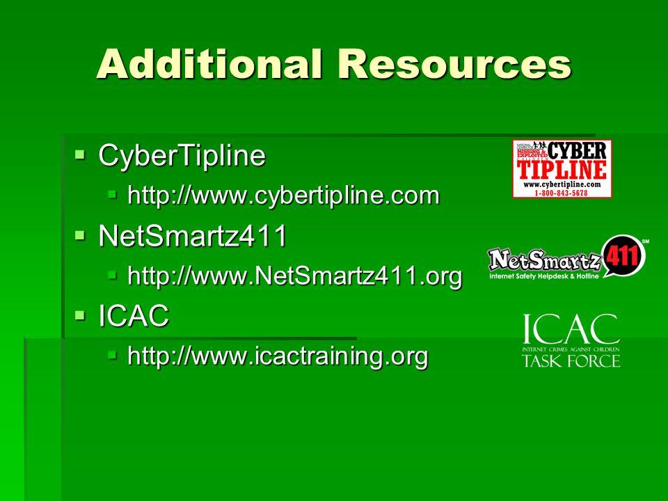 Additional Resources CyberTipline CyberTipline http://www.cybertipline.com http://www.cybertipline.com NetSmartz411 NetSmartz411 http://www.NetSmartz4
