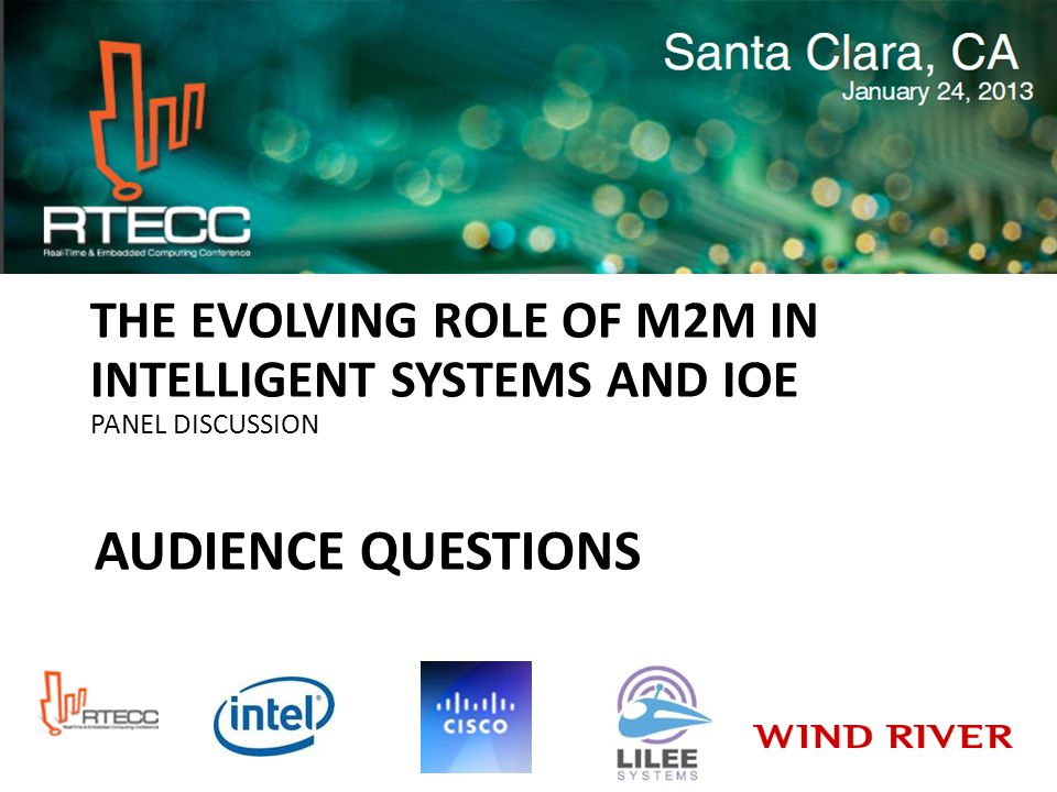 AUDIENCE QUESTIONS THE EVOLVING ROLE OF M2M IN INTELLIGENT SYSTEMS AND IOE PANEL DISCUSSION