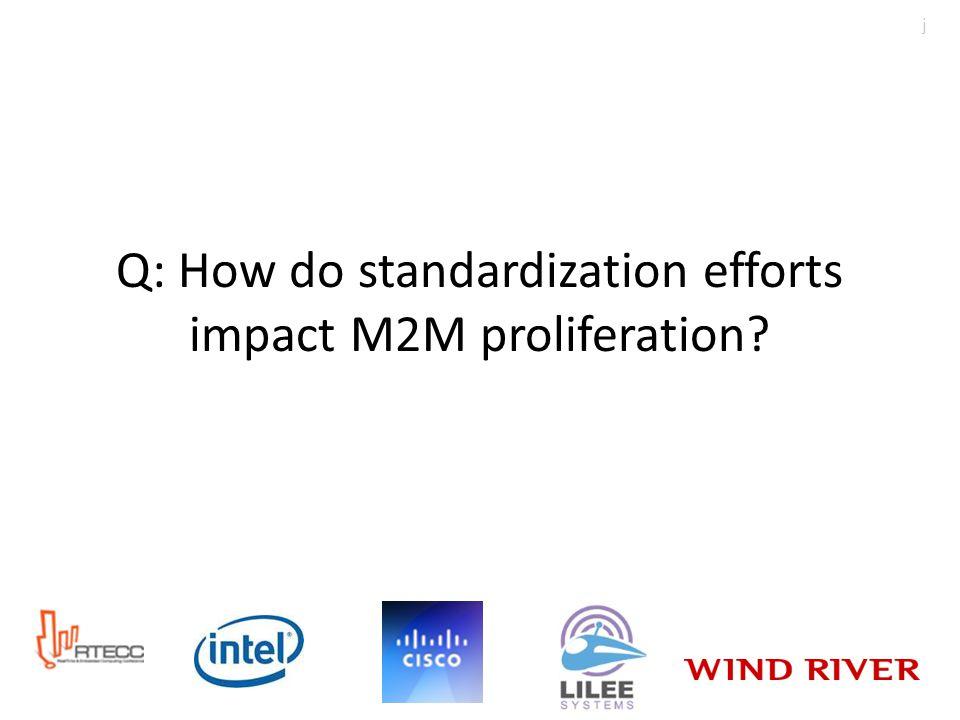 Q: How do standardization efforts impact M2M proliferation? j