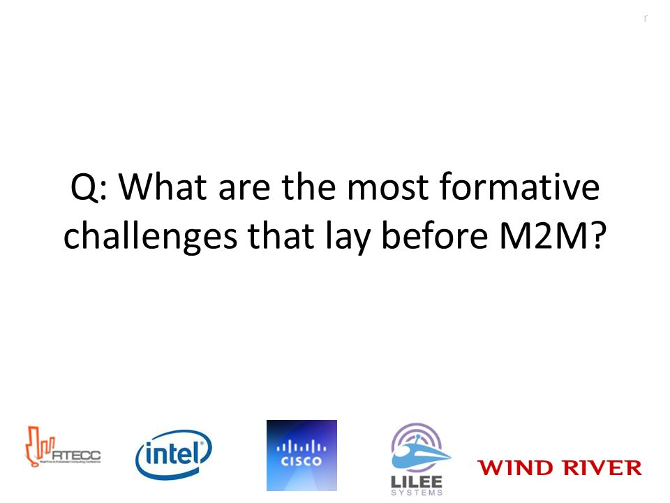 Q: What are the most formative challenges that lay before M2M r